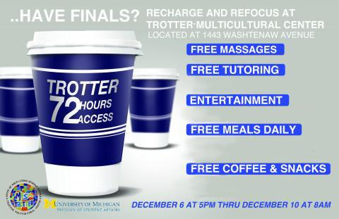 Have finals? Recharge at Trotter -located at 1443 Washtenaw - free food, tutoring, entertainment