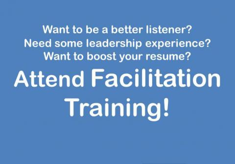 Want to be a better listener? Need some leadership experience? Want to boost your resume? Attend Facilitation Training!