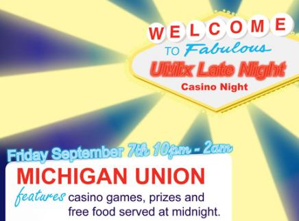 Welcome to Fabulous UMix Late Night Casino Night. Firday September 7th 10pm - 2am at the Michigan Unionfeaturing casion games, prizes and free food served at midnight.