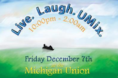 Live. Laugh. UMix! Friday December 7 at the Michigan Union, 10pm -2am