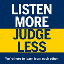 Listen more, judge less. We are here to learn from each other.